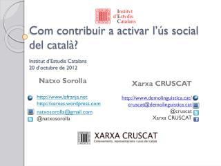 Com contribuir a activar l'ús social del català? Institut d'Estudis Catalans  20 d'octubre de 2012