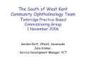 The South of West Kent Community Ophthalmology Team Tonbridge Practice Based Commissioning Group  1 November 2006