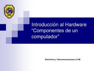 """Introducción al Hardware """"Componentes de un computador"""""""