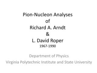 Pion-Nucleon Analyses of Richard A. Arndt & L. David Roper 1967-1990