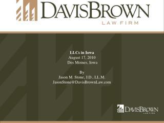 LLCs in Iowa August 17, 2010  Des Moines, Iowa By Jason M. Stone, J.D., LL.M.