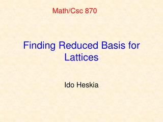 Finding Reduced Basis for Lattices