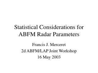 Statistical Considerations for ABFM Radar Parameters