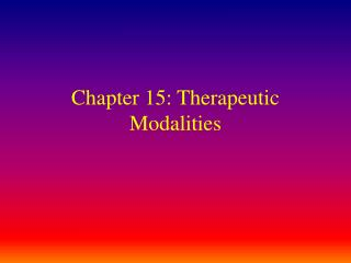 Chapter 15: Therapeutic Modalities