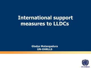 International support measures to LLDCs Gladys Mutangadura UN-OHRLLS