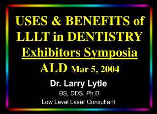 USES & BENEFITS of LLLT in DENTISTRY Exhibitors Symposia ALD  Mar 5, 2004
