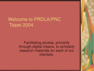 Welcome to PRDLA/PNC  Taipei 2004