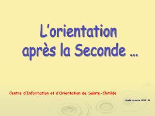Centre d'Information et d'Orientation de Sainte-Clotilde Année scolaire 2011-12