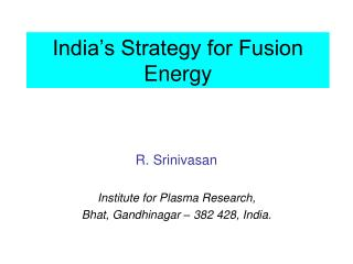 India�s Strategy for Fusion Energy