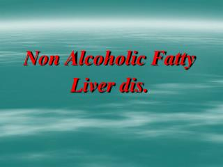 Non Alcoholic Fatty Liver dis.