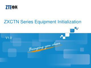 ZXCTN Series Equipment Initialization