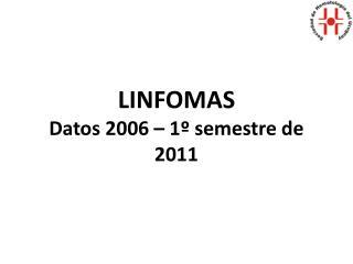 LINFOMAS Datos 2006 � 1� semestre de 2011