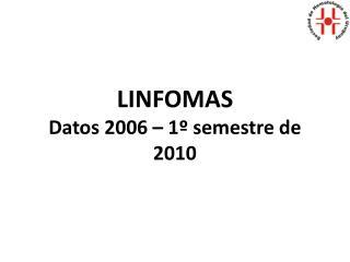 LINFOMAS Datos 2006 – 1º semestre de 2010