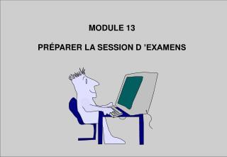 MODULE 13 PRÉPARER LA SESSION D'EXAMENS