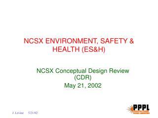 NCSX ENVIRONMENT, SAFETY & HEALTH (ES&H)