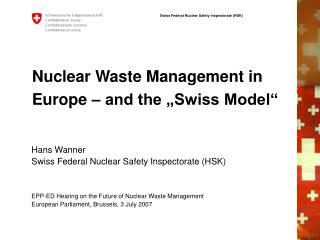 Nuclear Waste Management in Europe � and the �Swiss Model�