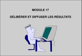 MODULE 17 DÉLIBÉRER ET DIFFUSER LES RÉSULTATS