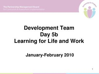 Development Team  Day 5b Learning for Life and Work