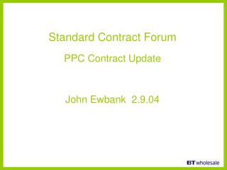 Standard Contract Forum PPC Contract Update  John Ewbank  2.9.04