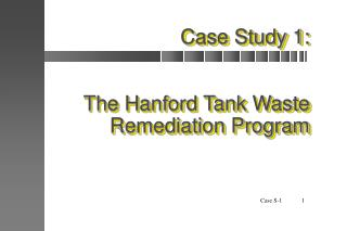 Case Study 1: The Hanford Tank Waste Remediation Program