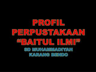 """PROFIL PERPUSTAKAAN  """"BAITUL ILMI """" SD MUHAMMADIYAH  KARANG BENDO"""