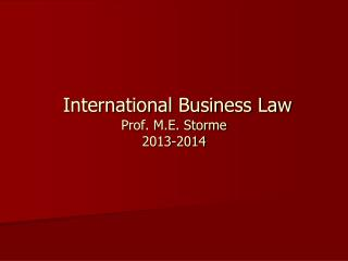 International Business Law  Prof. M.E. Storme 2013-2014