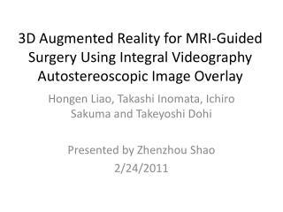Hongen Liao, Takashi Inomata, Ichiro Sakuma and Takeyoshi Dohi Presented by Zhenzhou Shao