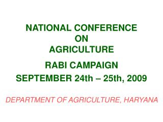NATIONAL CONFERENCE  ON  AGRICULTURE   RABI CAMPAIGN   SEPTEMBER 24th   25th, 2009  DEPARTMENT OF AGRICULTURE, HARYANA