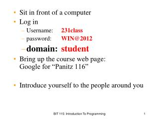 Sit in front of a computer Log in Username: 	 231class password:  	 WIN@2012 domain: 	 student