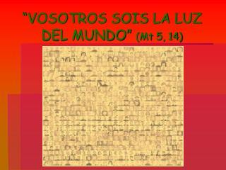 """""""VOSOTROS SOIS LA LUZ DEL MUNDO""""  (Mt 5, 14)"""