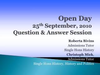Open Day 25 th  September,  2010 Question & Answer Session
