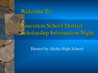 Welcome To: Beaverton School District Scholarship Information Night