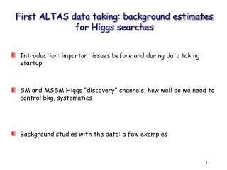 First ALTAS data taking: background estimates for Higgs searches