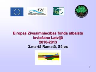 Eiropas Zivsaimniecības fonda atbalsta ieviešana Latvijā  2010-2013 3.martā Ramatā, Sēļos