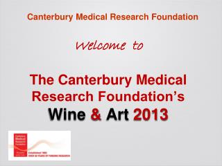Welcome  to  The Canterbury Medical Research Foundation's  Wine  &  Art  2013