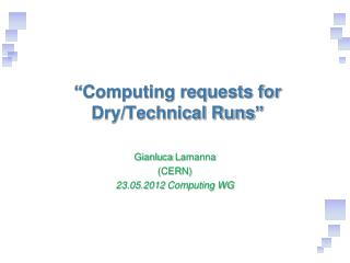 """Computing requests for Dry/Technical Runs"""