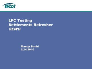 LFC Testing Settlements Refresher SEWG