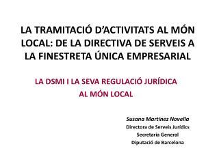 Susana Martínez Novella Directora de Serveis Jurídics  Secretaria General  Diputació de Barcelona