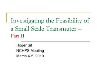 Investigating the Feasibility of a Small Scale Transmuter –  Part II