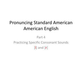 Pronuncing Standard American American English