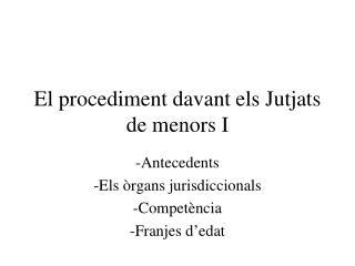 El  procediment davant els Jutjats  de  menors  I