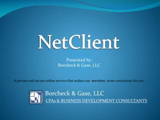 Presented by: Borcheck & Gase, LLC