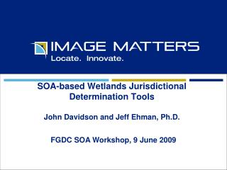 SOA-based Wetlands Jurisdictional Determination Tools  John Davidson and Jeff Ehman, Ph.D.