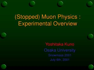 (Stopped) Muon Physics : Experimental Overview