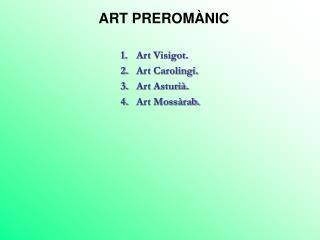 Art Visigot. Art Carolingi. Art Asturià. Art Mossàrab.