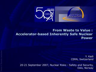 From Waste to Value : Accelerator-based Inherently Safe Nuclear Power