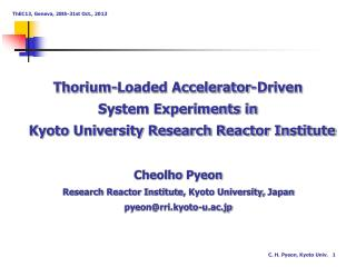 Cheolho Pyeon Research Reactor Institut e,  Kyoto University,  Japan pyeon@rri.kyoto-u.ac.jp