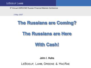 The Russians are Coming? The Russians are Here  With Cash!
