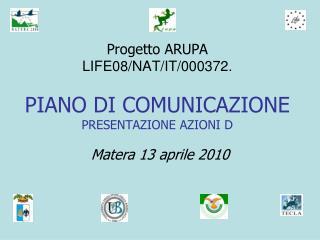 Progetto ARUPA  LIFE08/NAT/IT/000372. PIANO DI COMUNICAZIONE PRESENTAZIONE AZIONI D