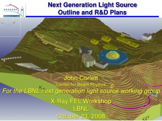 John Corlett Center for Beam Physics For the LBNL next generation light source working group